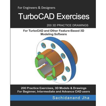 TurboCAD Exercises: 200 3D Practice Drawings For TurboCAD and Other Feature-Based 3D Modeling Software (Word Problems For Model Drawing Practice Level 4)