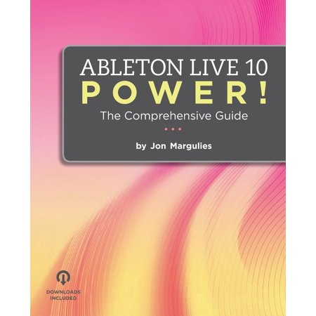 Ableton Live 10 Power! : The Comprehensive Guide (Best Ableton Live 9 Tutorials)