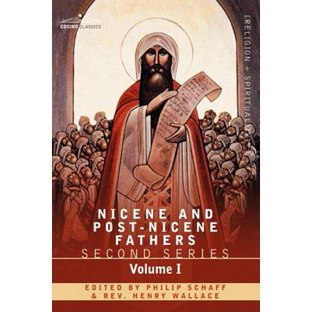 Nicene and Post-Nicene Fathers : Second Series Volume I - Eusebius: Church History, Life of Constantine the Great, Oration in Praise of