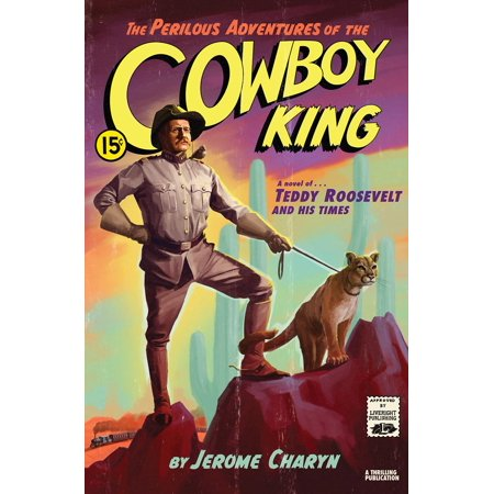 The Perilous Adventures of the Cowboy King : A Novel of Teddy Roosevelt and His (Roosevelt Ave Flushing)