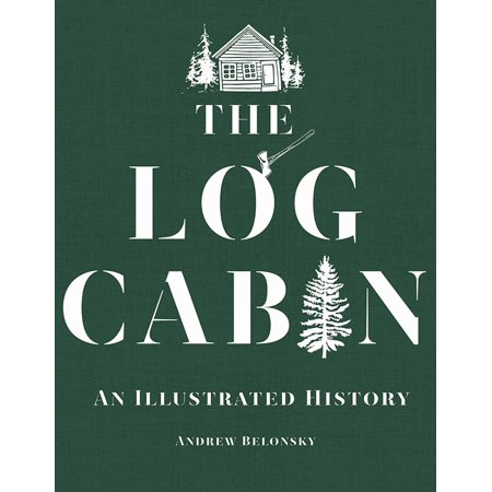 The Log Cabin : An Illustrated History