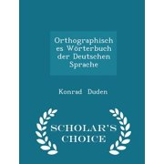 Orthographisches Worterbuch Der Deutschen Sprache - Scholar's Choice Edition