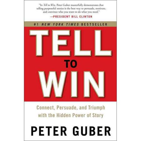 Tell To Win  Connect  Persuade  And Triumph With The Hidden Power Of Story