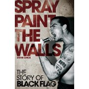 Spray Paint the Walls : The Story of Black Flag