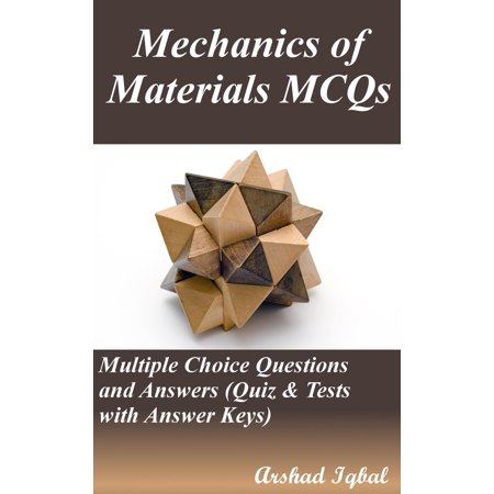 Mechanics of Materials MCQs: Multiple Choice Questions and Answers (Quiz & Tests with Answer Keys) - (Material Science Multiple Choice Questions And Answers)