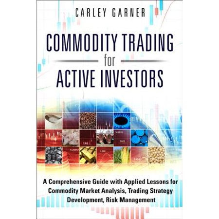 Commodity Trading for Active Investors : A Comprehensive Guide with Applied  Lessons for Commodity Market Analysis, Trading Strategy Development, Risk