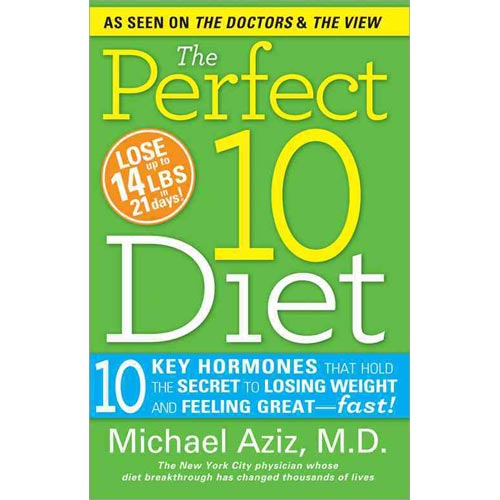 The Perfect 10 Diet: 10 Key Hormones That Hold the Secret to Losing Weight & Feeling Great-Fast!