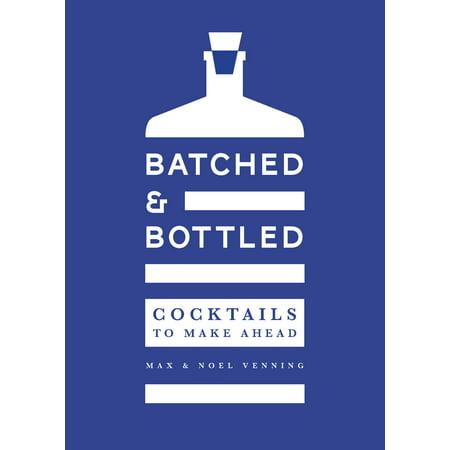 Batched & Bottled : Cocktails to Make Ahead