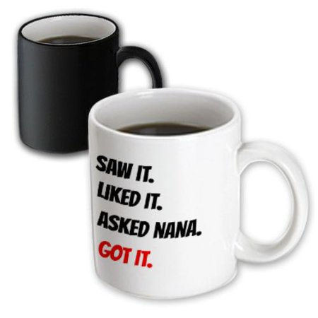 3dRose saw it, liked it, nana got it, Black and red letters on white background, Magic Transforming Mug, 11oz
