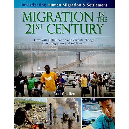 Migration in the 21st Century : How Will Globalization and Climate Change Affect Human Migration and (Migration And Immigration In The Early 20th Century)