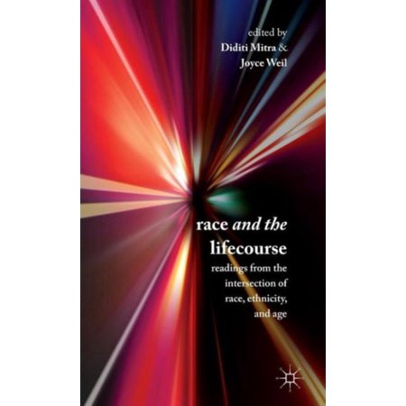 Race And The Lifecourse  Readings From The Intersection Of Race  Ethnicity  And Age