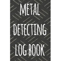 Metal Detecting Log Book : The perfect way to record your metal detecting finds - perfect gift for metal detects!