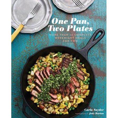 One Pan, Two Plates: More Than 70 Complete Weeknight Meals for Two (One Pot Meals, Easy Dinner Recipes, Newlywed Cookbook, Couples (Veg Recipes For Dinner By Sanjeev Kapoor)