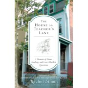 The House on Teacher's Lane : A Memoir of Home, Healing, and Love's Hardest Questions