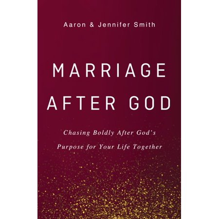 Marriage After God : Chasing Boldly After God's Purpose for Your Life