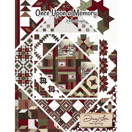 (Once Upon a Memory~21 Pieced Projects, by Doug Leko of Antler Quilt Design)