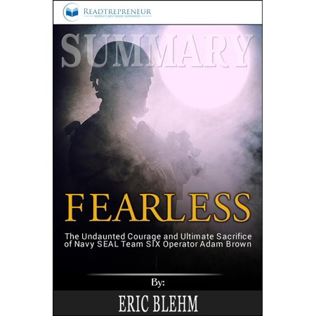 Ultimate Seal (Summary of Fearless: The Undaunted Courage and Ultimate Sacrifice of Navy SEAL Team SIX Operator Adam Brown by Eric Blehm - eBook)