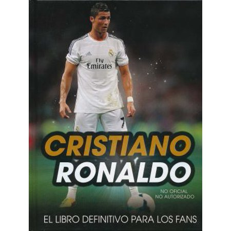 Cristiano Ronaldo  El Libro Definitivo Para Los Fans