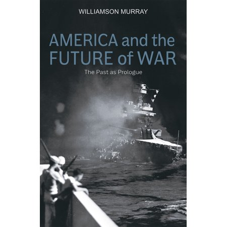 America and the Future of War : The Past as Prologue (Futura Hoover)