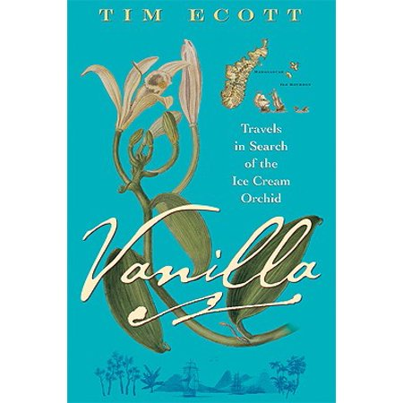 Vanilla : Travels in Search of the Ice Cream Orchid (Vanilla Ice Wtf)