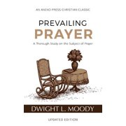 Prevailing Prayer : A Thorough Study on the Subject of Prayer