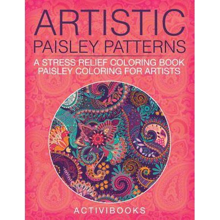 Artistic Paisley Patterns : A Stress Relief Coloring Book - Paisley Coloring for Artists