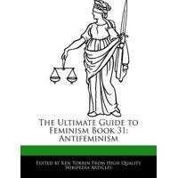 The Ultimate Guide to Feminism Book 31 : Antifeminism