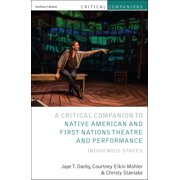 Critical Companion to Native American and First Nations Theatre and Performance - eBook