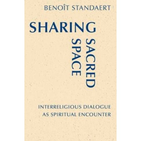Sharing Sacred Space : Interreligious Dialogue as Spiritual Encounter