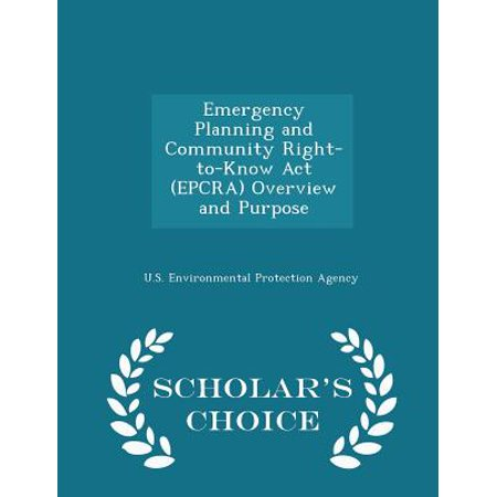 Emergency Planning and Community Right-To-Know ACT (Epcra) Overview and Purpose - Scholar's Choice (Emergency Planning And Community Right To Know Act)