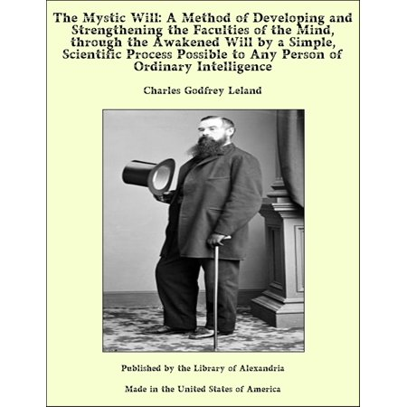 The Mystic Will: A Method of Developing and Strengthening the Faculties of the Mind, through the Awakened Will by a Simple, Scientific Process Possible to Any Person of Ordinary Intelligence - (The Developing Person Through The Lifespan Ebook)