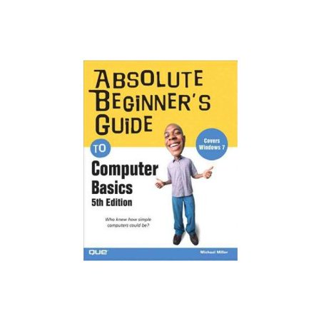 Absolute Beginners Guide to Computer Basics by
