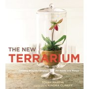 The New Terrarium : Creating Beautiful Displays for Plants and Nature