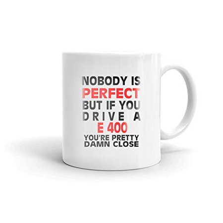400 Gift (Nobody's Perfect Except MERCEDES-BENZ E 400 Drive Coffee Tea Ceramic Mug Office Work Cup Gift 11 oz)