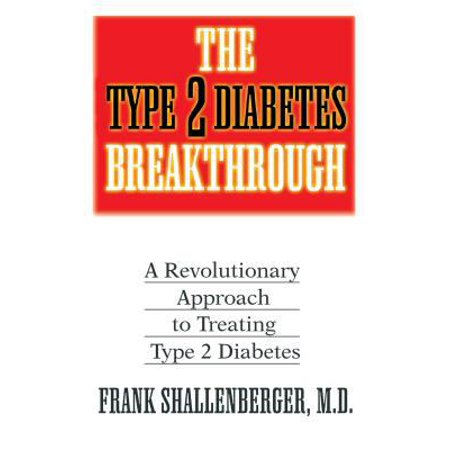 The Type 2 Diabetes Breakthrough  A Revolutionary Approach To Treating Type 2 Diabetes