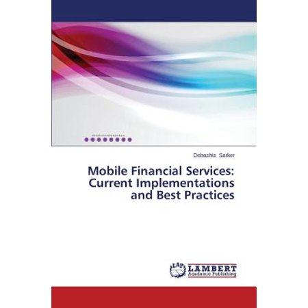 Mobile Financial Services : Current Implementations and Best