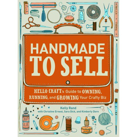 Crafty Guide (Handmade to Sell : Hello Craft's Guide to Owning, Running, and Growing Your Crafty Biz)