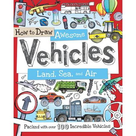 How to Draw Awesome Vehicles: Land, Sea, and Air : Packed with Over 100 Incredible Vehicles - Halloween Pics To Draw