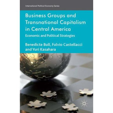 Business Groups And Transnational Capitalism In Central America  Economic And Political Strategies