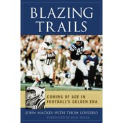 Blazing Trails : Coming of Age in Football's Golden Era