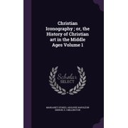 Christian Iconography; Or, the History of Christian Art in the Middle Ages Volume 1