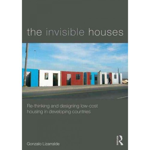 The Invisible Houses: Rethinking and Designing Low-Cost Housing in Developing Countries
