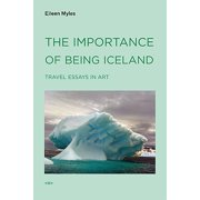 The Importance of Being Iceland : Travel Essays in Art