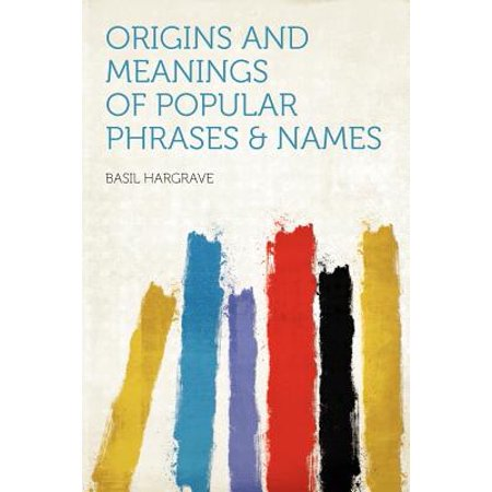 Origins and Meanings of Popular Phrases & Names