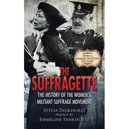 The Suffragette : The History of the Women's Militant Suffrage