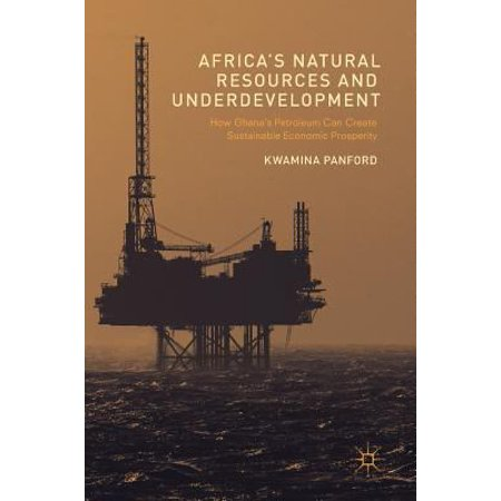 Africas Natural Resources And Underdevelopment  How Ghanas Petroleum Can Create Sustainable Economic Prosperity
