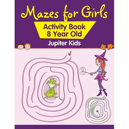 8 Year Old Girls (Mazes for Girls : Activity Book 8 Year)