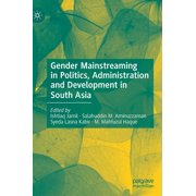 Gender Mainstreaming in Politics, Administration and Development in South Asia (Hardcover)