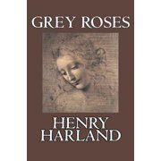 Grey Roses by Henry Harland, Fiction, Literary, Cassics