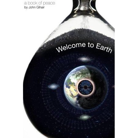 Welcome To Earth  A Book Of Peace By Author  John Gihair